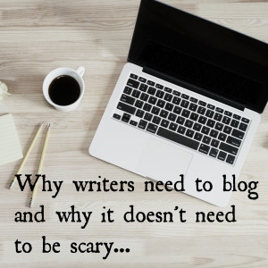Why writers need to blog and why it doesn't need to be scary