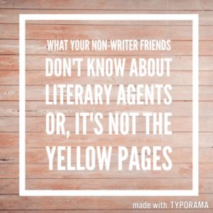What your non-writer friends don't know about literary agents. Or, it's not the Yellow Pages